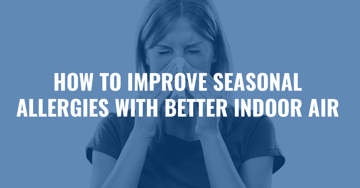 How to Improve Seasonal Allergies with Better Indoor Air