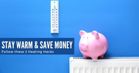 Stay warm and save money follow these heating hacks