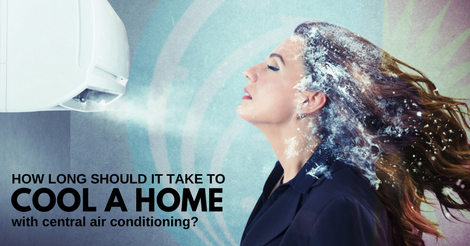 How long should it take to cool a home with central air conditioning