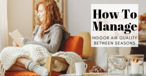 how to manage indoor air quality between seasons
